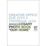 【予約商品】CREATIVE OFFICE CUE 25th & ThankCUE 15th Anniversary PHOTO BOOK OUR HOME