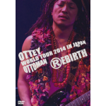Ottey Ottoman WORLD TOUR 2014 IN JAPAN 『REBIRTH』LIVE DVD